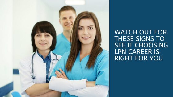 Watch Out for These Signs to See If Choosing LPN Career is Right for You