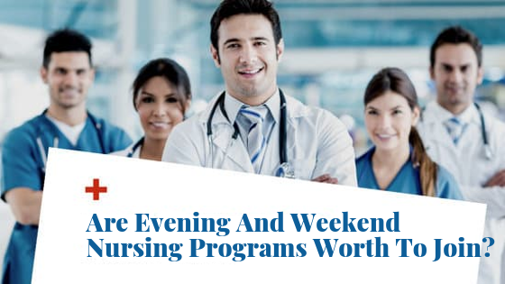 Are Evening And Weekend Nursing Programs Worth To Join?